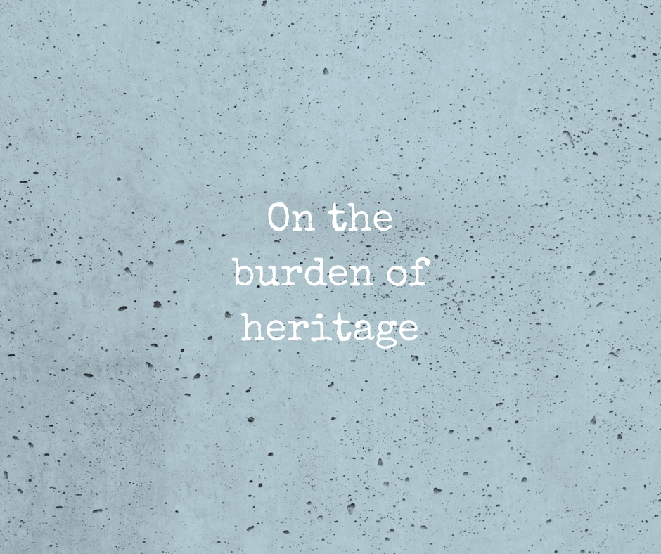The burden of heritage (1)